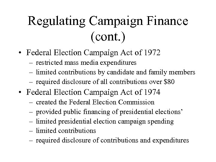 Regulating Campaign Finance (cont. ) • Federal Election Campaign Act of 1972 – restricted