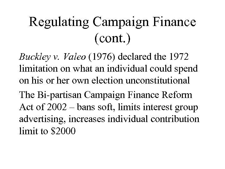 Regulating Campaign Finance (cont. ) Buckley v. Valeo (1976) declared the 1972 limitation on
