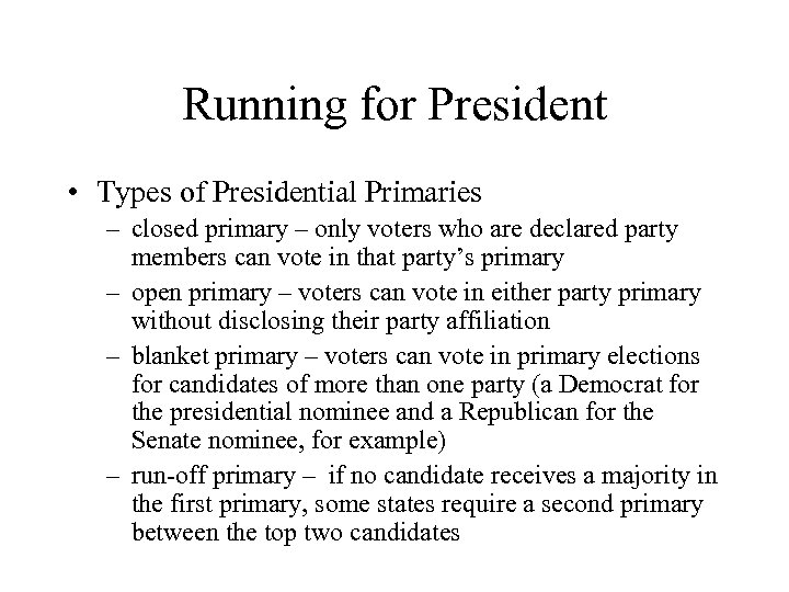 Running for President • Types of Presidential Primaries – closed primary – only voters
