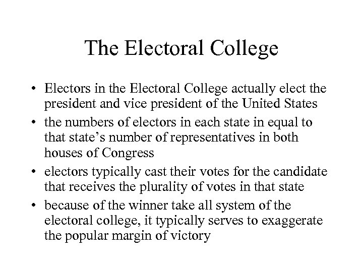 The Electoral College • Electors in the Electoral College actually elect the president and
