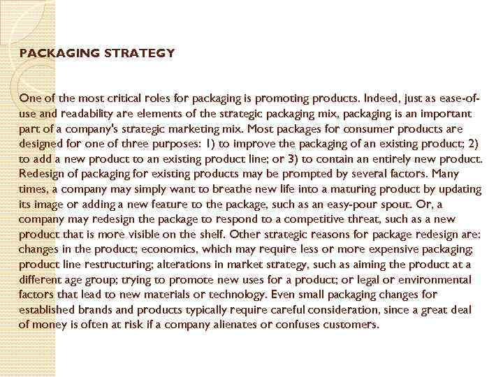 PACKAGING STRATEGY One of the most critical roles for packaging is promoting products. Indeed,