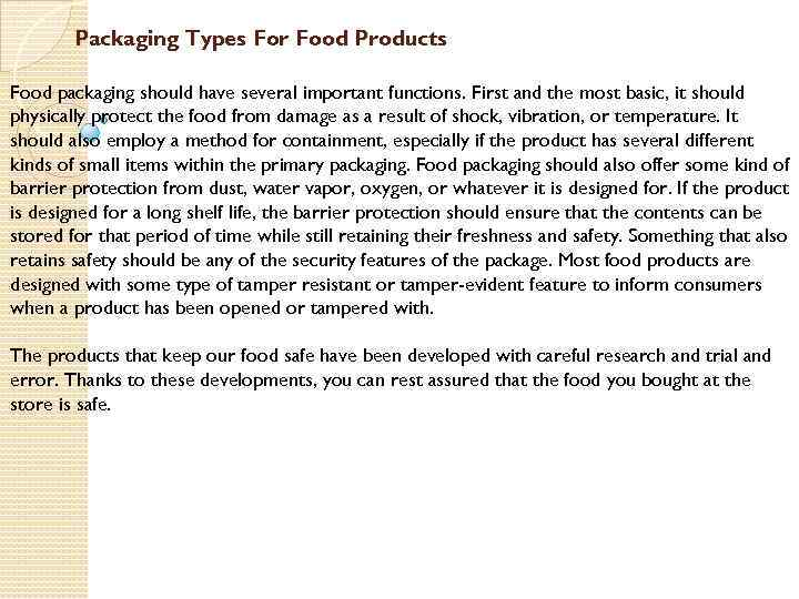 Packaging Types For Food Products Food packaging should have several important functions. First and