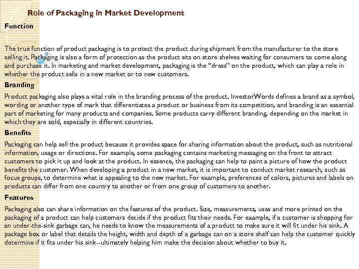 Role of Packaging in Market Development Function The true function of product packaging is