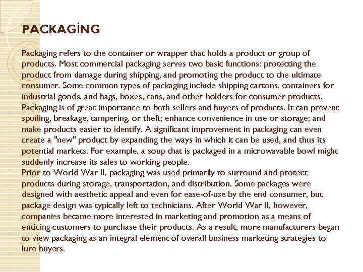 PACKAGİNG Packaging refers to the container or wrapper that holds a product or group