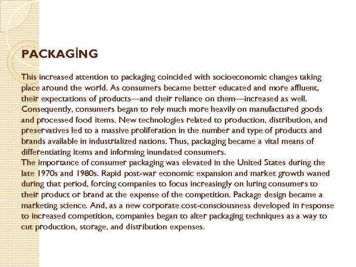 PACKAGİNG This increased attention to packaging coincided with socioeconomic changes taking place around the