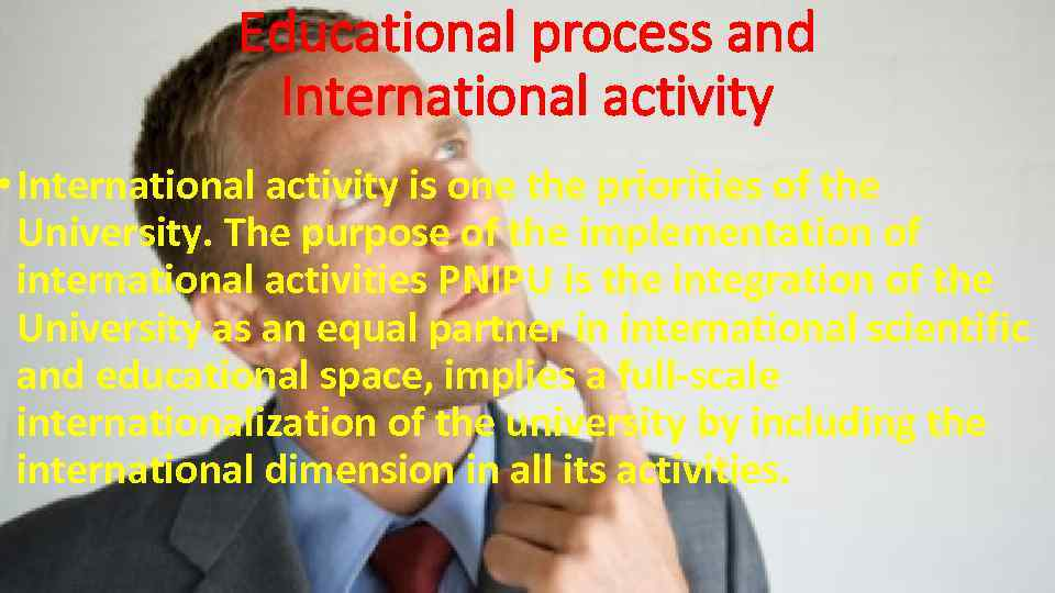 Educational process and International activity • International activity is one the priorities of the