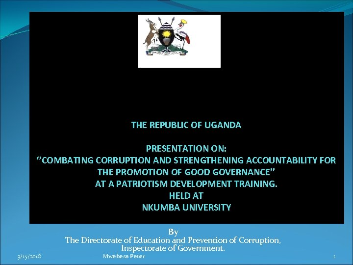 THE REPUBLIC OF UGANDA PRESENTATION ON: ''COMBATING CORRUPTION AND STRENGTHENING ACCOUNTABILITY FOR THE PROMOTION