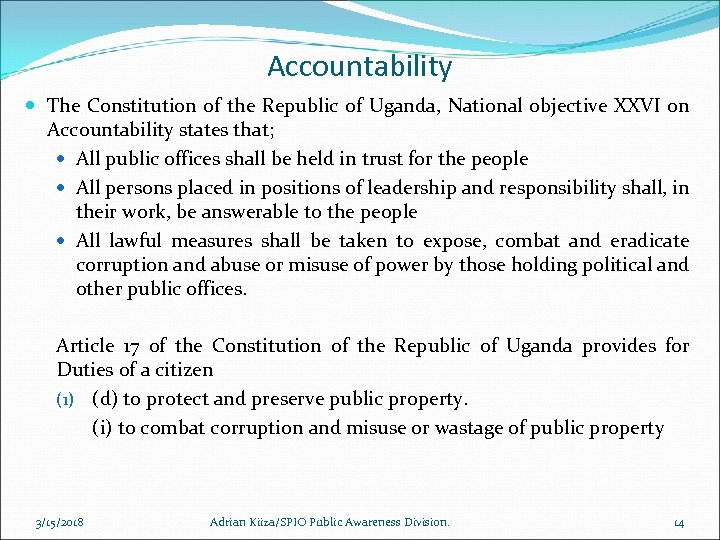 Accountability The Constitution of the Republic of Uganda, National objective XXVI on Accountability states