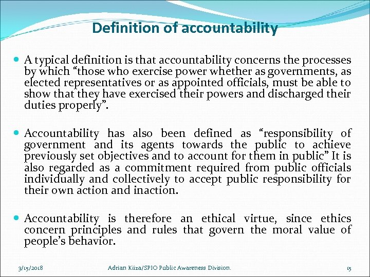 Definition of accountability A typical definition is that accountability concerns the processes by which
