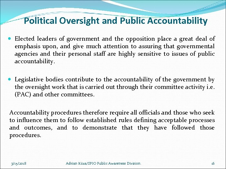 Political Oversight and Public Accountability Elected leaders of government and the opposition place a