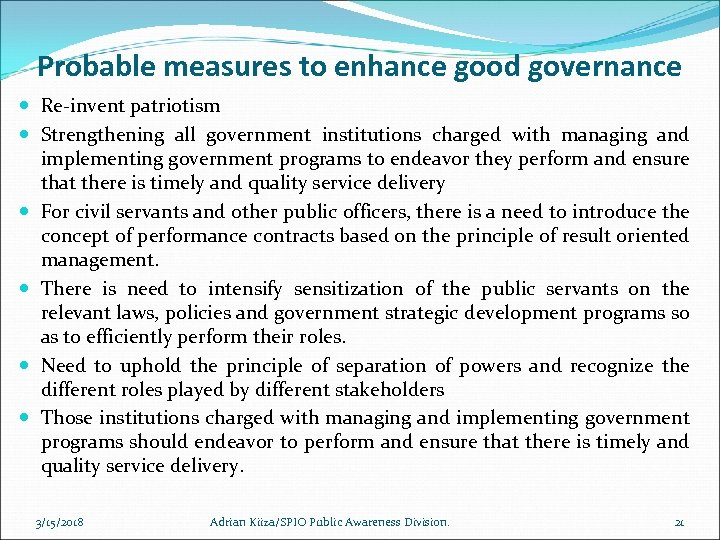 Probable measures to enhance good governance Re-invent patriotism Strengthening all government institutions charged with
