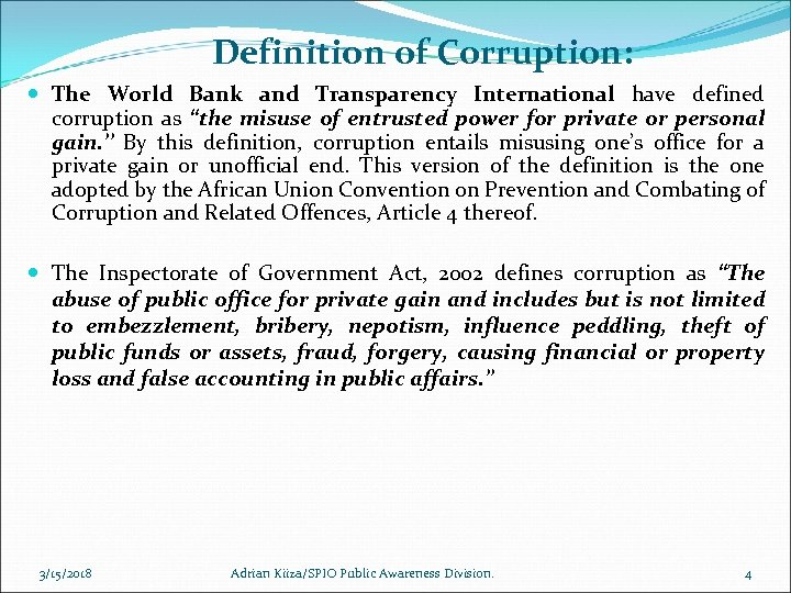 Definition of Corruption: The World Bank and Transparency International have defined corruption as ''the