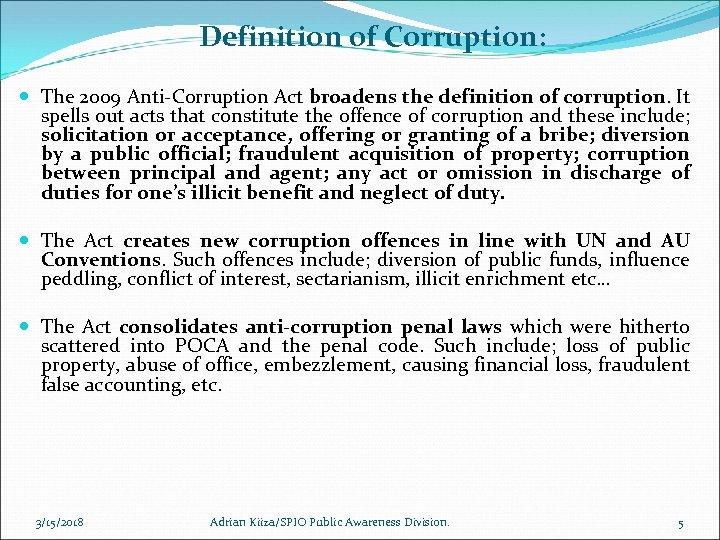 Definition of Corruption: The 2009 Anti-Corruption Act broadens the definition of corruption. It spells