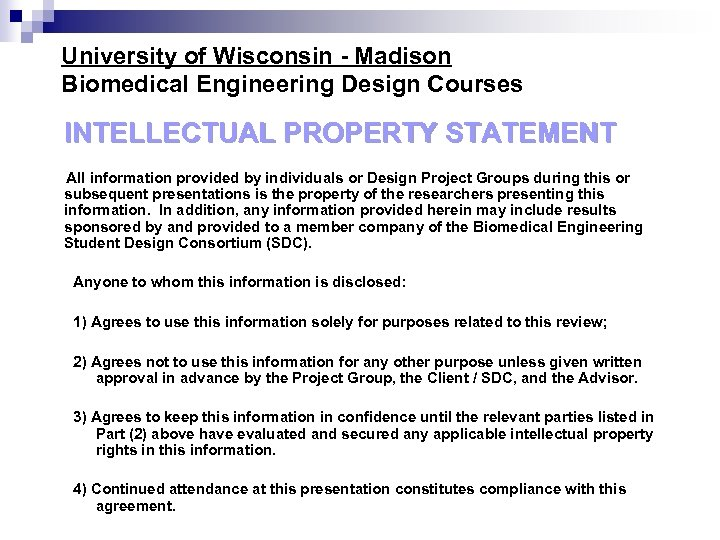 University of Wisconsin - Madison Biomedical Engineering Design Courses INTELLECTUAL PROPERTY STATEMENT All information