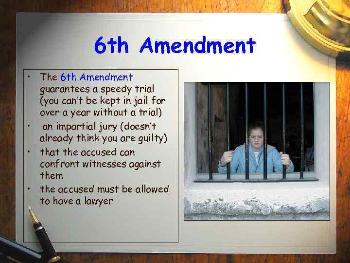 6 th Amendment • The 6 th Amendment guarantees a speedy trial (you can't