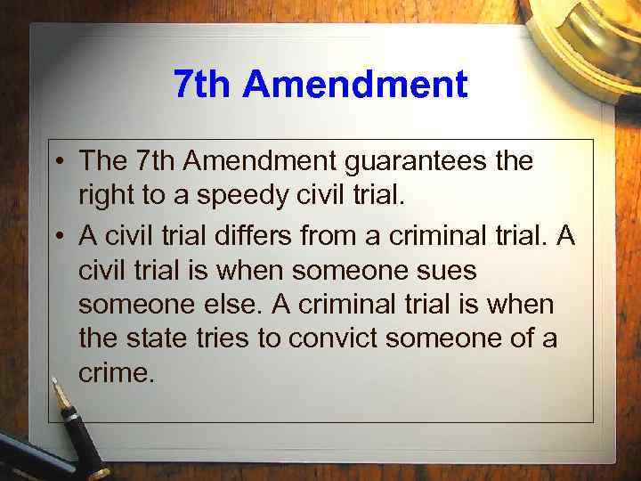 7 th Amendment • The 7 th Amendment guarantees the right to a speedy
