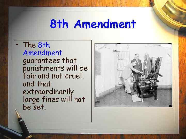 8 th Amendment • The 8 th Amendment guarantees that punishments will be fair
