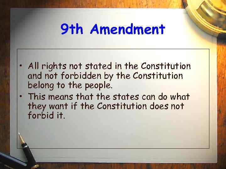 9 th Amendment • All rights not stated in the Constitution and not forbidden