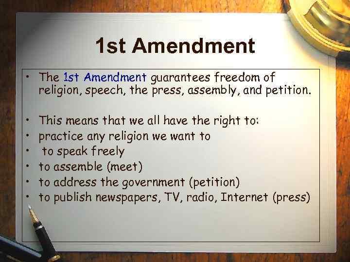 1 st Amendment • The 1 st Amendment guarantees freedom of religion, speech, the