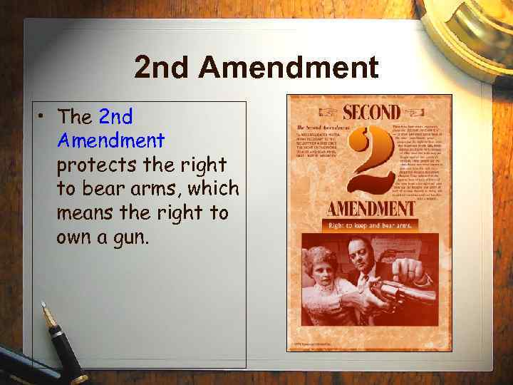 2 nd Amendment • The 2 nd Amendment protects the right to bear arms,