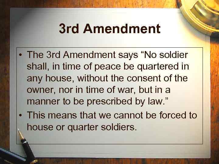 """3 rd Amendment • The 3 rd Amendment says """"No soldier shall, in time"""