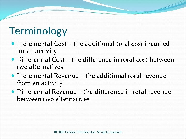 Terminology Incremental Cost – the additional total cost incurred for an activity Differential Cost