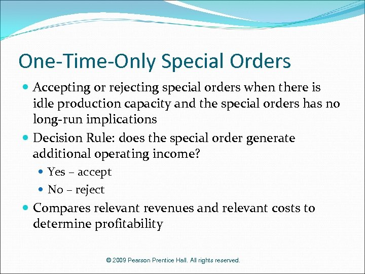 One-Time-Only Special Orders Accepting or rejecting special orders when there is idle production capacity