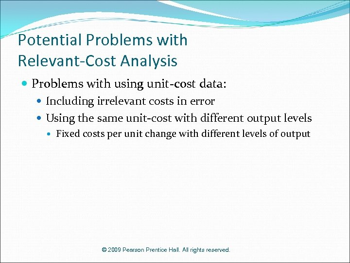 Potential Problems with Relevant-Cost Analysis Problems with using unit-cost data: Including irrelevant costs in