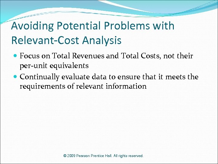 Avoiding Potential Problems with Relevant-Cost Analysis Focus on Total Revenues and Total Costs, not