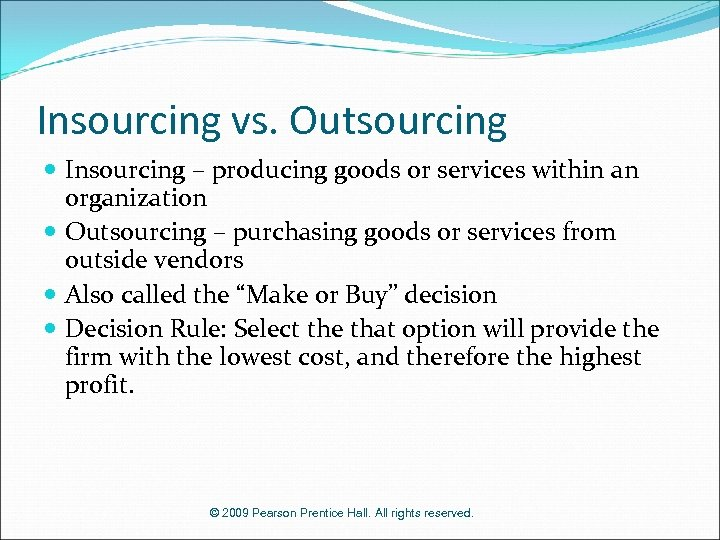 Insourcing vs. Outsourcing Insourcing – producing goods or services within an organization Outsourcing –