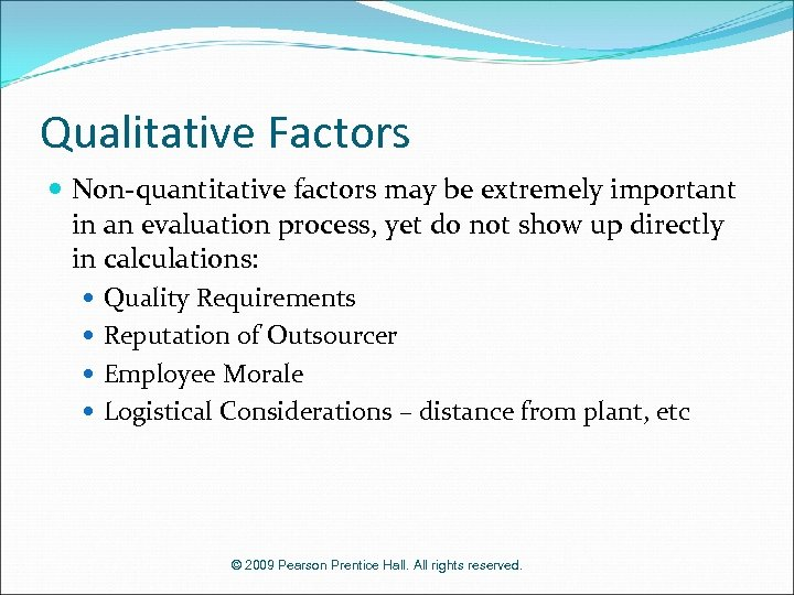 Qualitative Factors Non-quantitative factors may be extremely important in an evaluation process, yet do