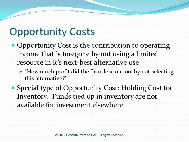 Opportunity Costs Opportunity Cost is the contribution to operating income that is foregone by