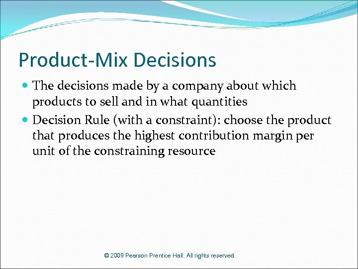 Product-Mix Decisions The decisions made by a company about which products to sell and