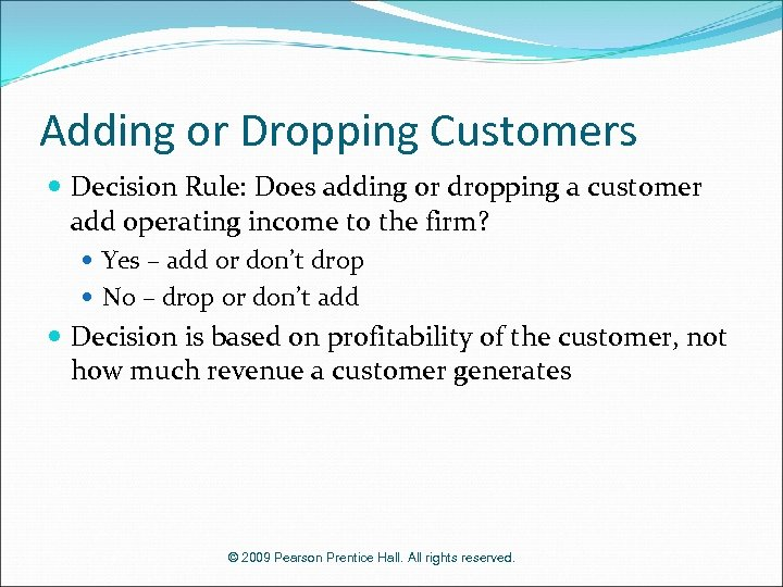 Adding or Dropping Customers Decision Rule: Does adding or dropping a customer add operating