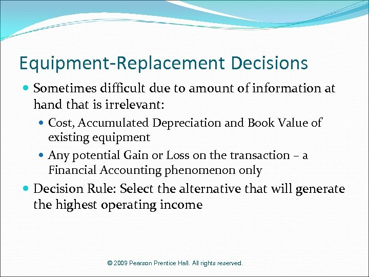 Equipment-Replacement Decisions Sometimes difficult due to amount of information at hand that is irrelevant: