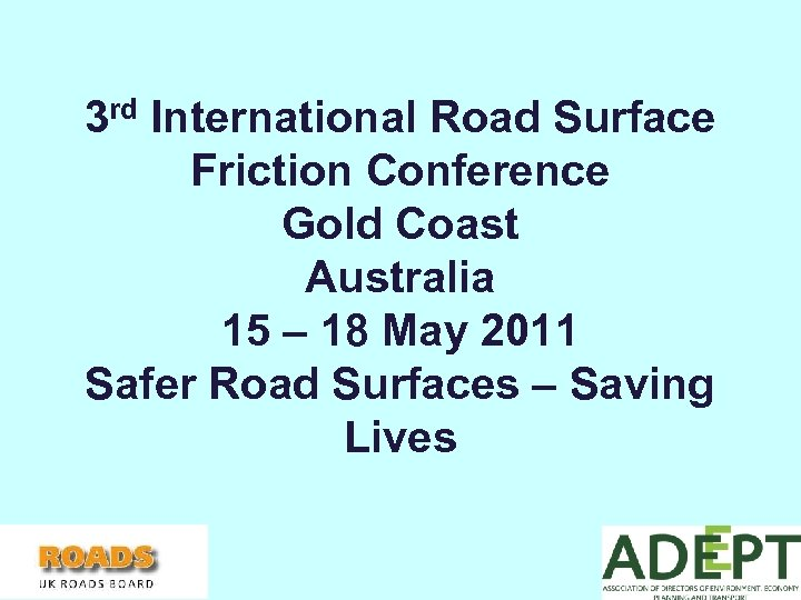 3 rd International Road Surface Friction Conference Gold Coast Australia 15 – 18 May