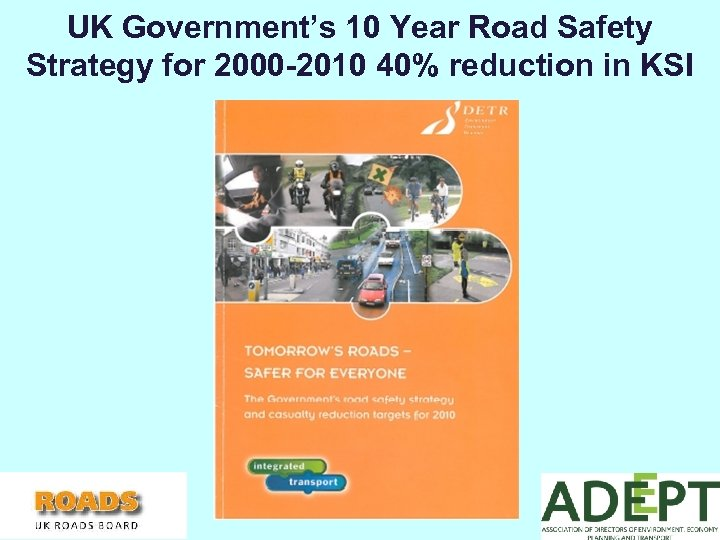 UK Government's 10 Year Road Safety Strategy for 2000 -2010 40% reduction in KSI