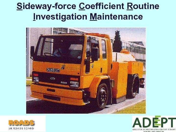 Sideway-force Coefficient Routine Investigation Maintenance