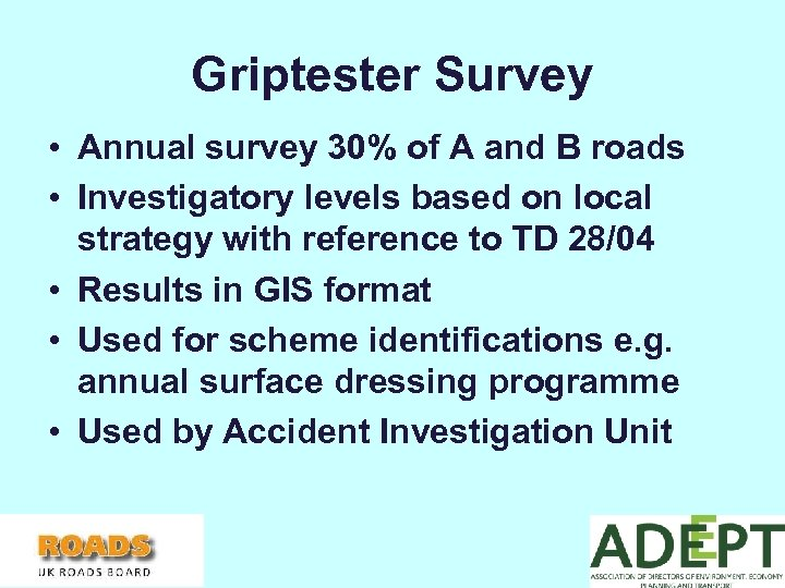 Griptester Survey • Annual survey 30% of A and B roads • Investigatory levels