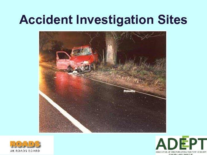 Accident Investigation Sites