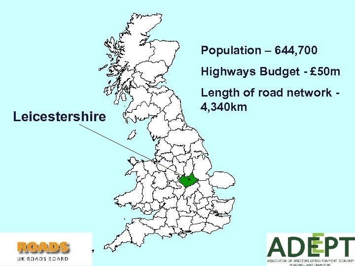 Population – 644, 700 Highways Budget - £ 50 m Leicestershire Length of road