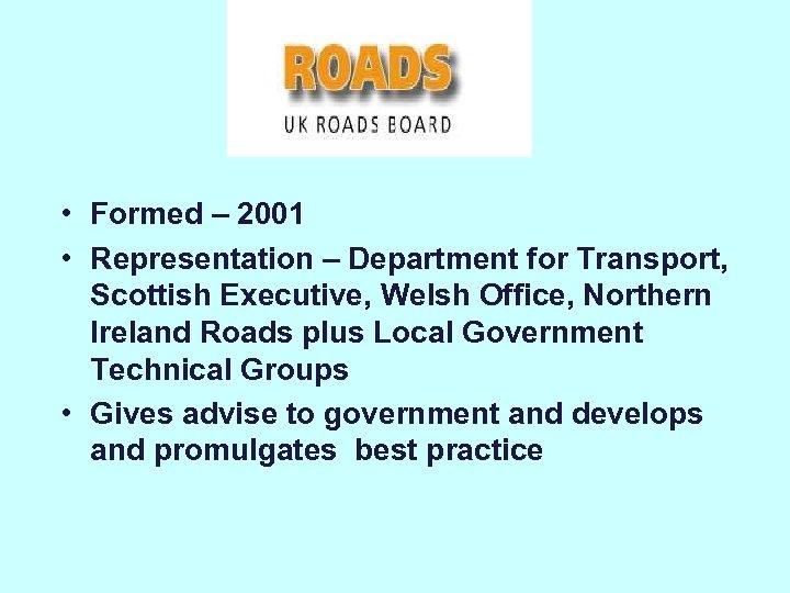 • Formed – 2001 • Representation – Department for Transport, Scottish Executive, Welsh