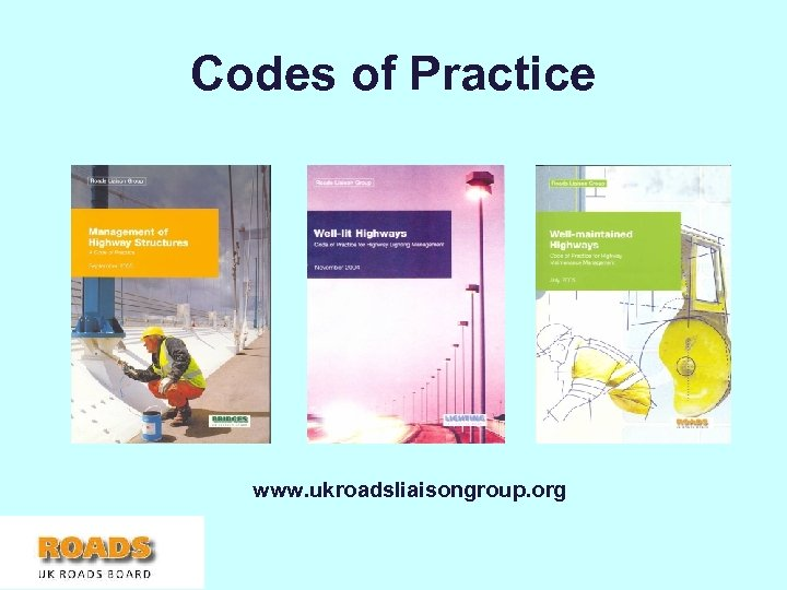 Codes of Practice www. ukroadsliaisongroup. org L