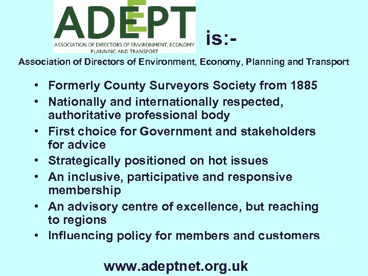 is: Association of Directors of Environment, Economy, Planning and Transport • Formerly County Surveyors
