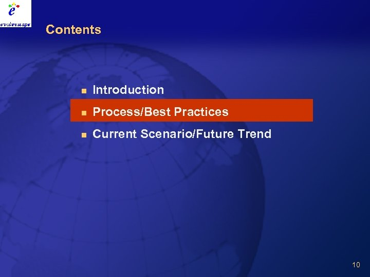 Contents n Introduction n Process/Best Practices n Current Scenario/Future Trend 10