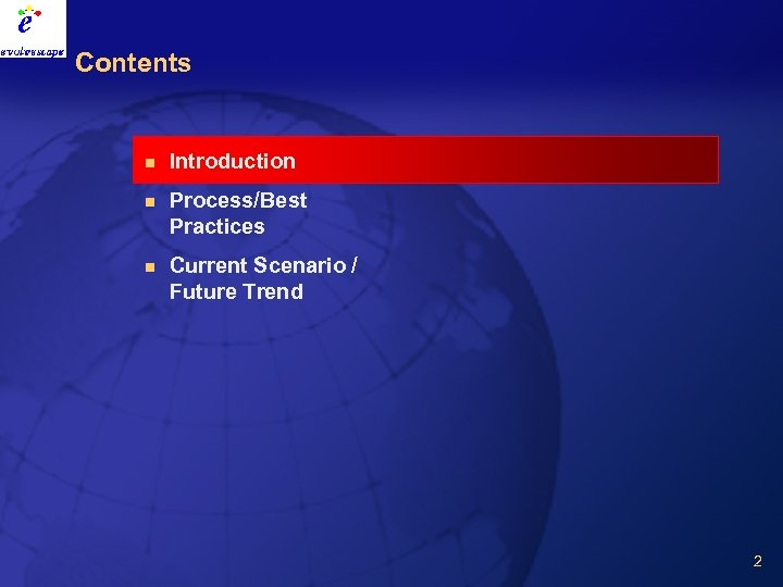 Contents n Introduction n Process/Best Practices n Current Scenario / Future Trend 2