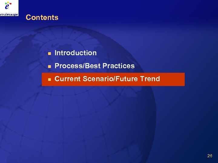 Contents n Introduction n Process/Best Practices n Current Scenario/Future Trend 26