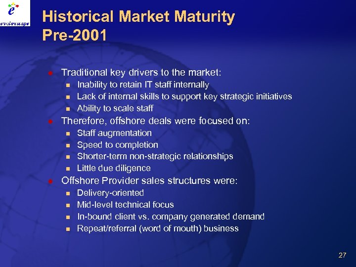Historical Market Maturity Pre-2001 l Traditional key drivers to the market: n n n