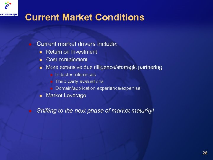 Current Market Conditions l Current market drivers include: n n n Return on Investment