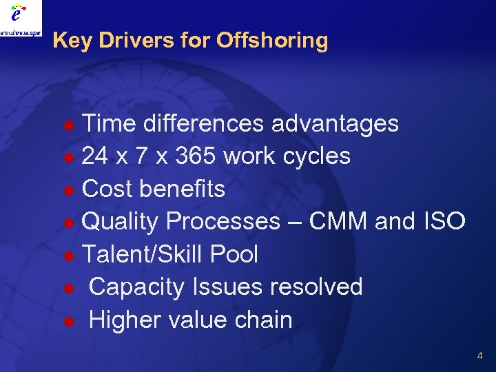 Key Drivers for Offshoring Time differences advantages l 24 x 7 x 365 work
